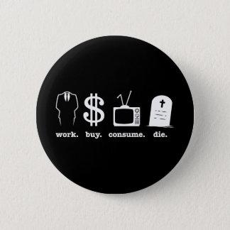 work buy consume die 2 inch round button