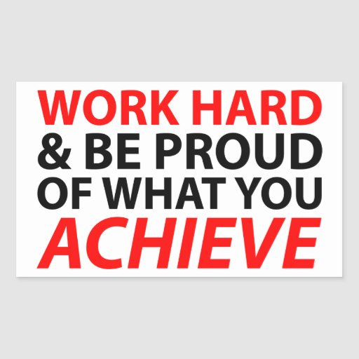 Work Hard and be proud what you achieve Sticker