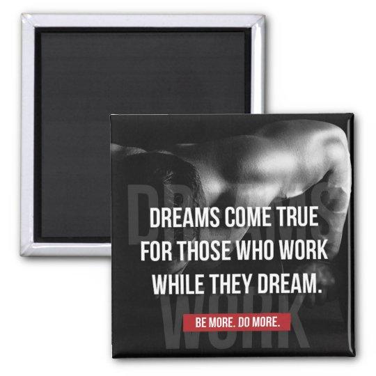 Work Hard - Dreams Come True - Gym Motivational Square Magnet