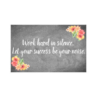 Work Hard In Silence Wrapped Canvas Art Print