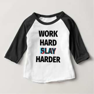 Work Hard Slay Harder Baby T-Shirt
