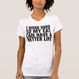 Work hard so Cat has better life funny t-shirts