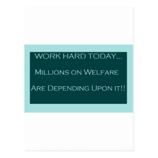 Work Hard Today, MillionsOn Welfare Depend on it Postcard