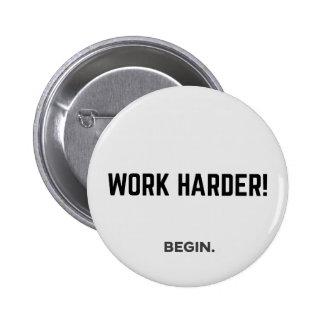 """""""WORK HARDER!"""" button-BEGIN. 2 Inch Round Button"""