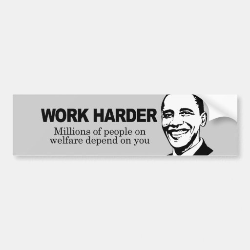 work harder millions of people on welfare depend bumper