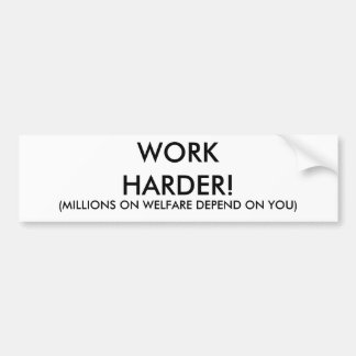 WORK HARDER!, (MILLIONS ON WELFARE DEPEND ON YOU) BUMPER STICKER