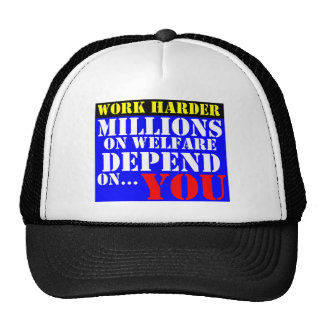 work harder - millions on welfare depend on you hats