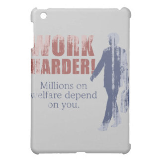Work Harder Millions on welfare depend on you - Case For The iPad Mini
