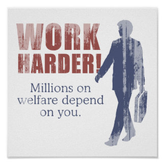 Work Harder. Millions on welfare depend on you. -  Poster