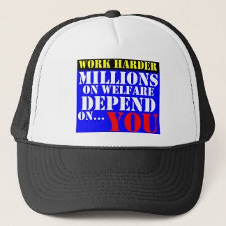 work harder - millions on welfare depend on you trucker hat