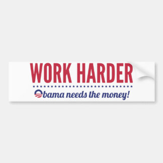 Work Harder, Obama Needs the Money Bumper Sticker
