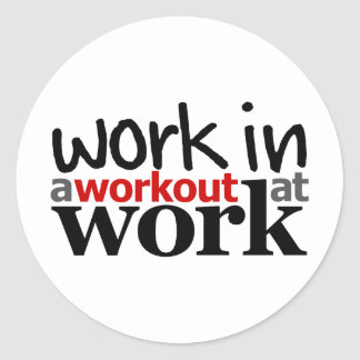 Work In A Workout At Work Classic Round Sticker