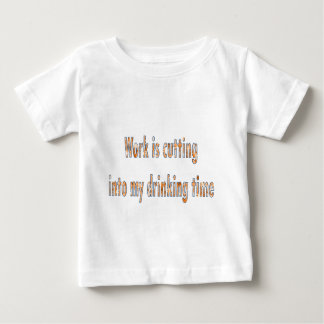 work is cutting in to my drinking time t shirt