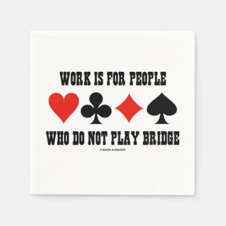 Work Is For People Who Do Not Play Bridge Humor Paper Napkin