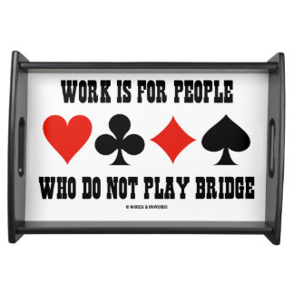Work Is For People Who Do Not Play Bridge Humor Serving Tray