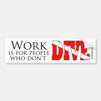 Work is for people who don't dive Bumpersticker Car Bumper Sticker