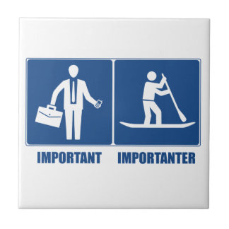 Work Is Important, Standup Paddling Is Importanter Tile