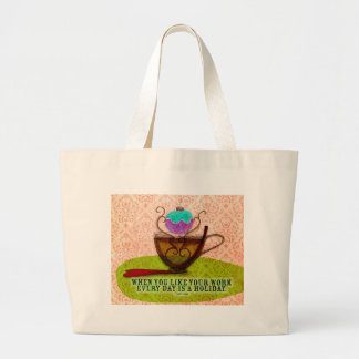 WORK IS LOVE - WHAT MY TEA SAYS TO ME LARGE TOTE BAG