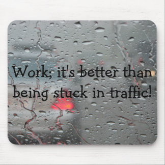 Work; it's better than being stuck in... mouse pad
