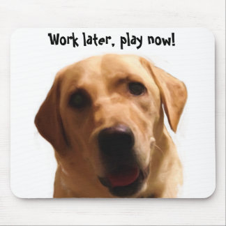Work later, play now! | Funny Yellow Lab Mousepad