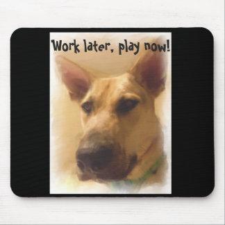 Work later, play now | German Shepherd Mousepad