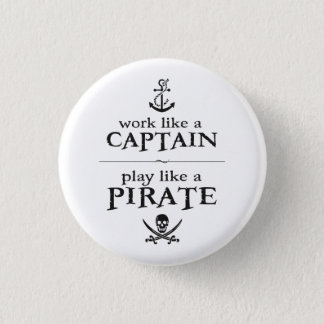 Work Like a Captain, Play Like a Pirate 1 Inch Round Button