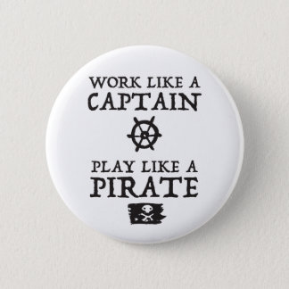 Work Like a Captain, Play Like a Pirate 2 Inch Round Button