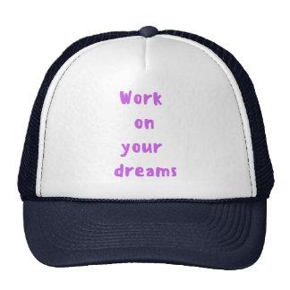 Work on your dreams trucker hat