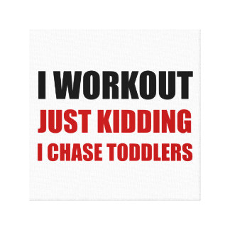 Work Out Just Kidding Chase Toddlers Canvas Print