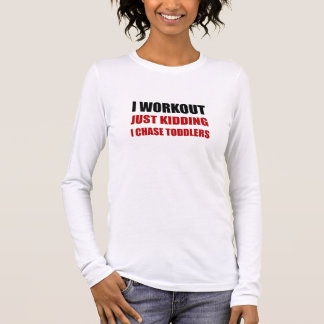 Work Out Just Kidding Chase Toddlers Long Sleeve T-Shirt