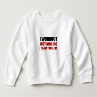 Work Out Just Kidding Chase Toddlers Sweatshirt