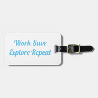 Work Save Explore Repeat Luggage Tag