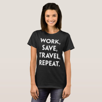 Work Save Travel Repeat Adventure Traveling T-Shirt