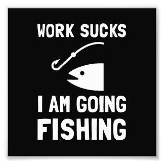 Work Sucks Fishing Photographic Print