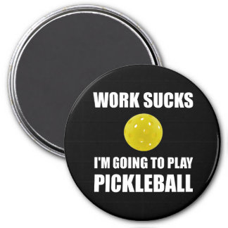 Work Sucks Going To Play Pickleball 3 Inch Round Magnet