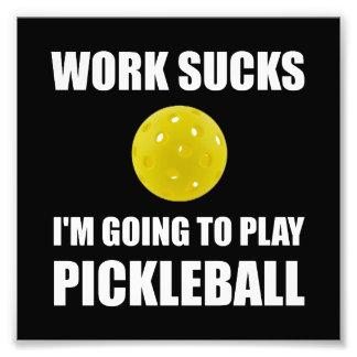 Work Sucks Going To Play Pickleball Art Photo