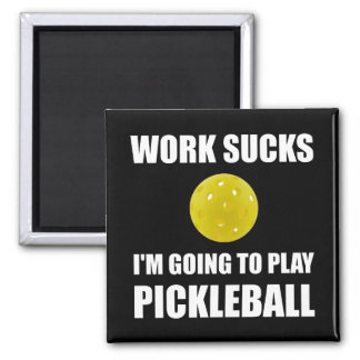 Work Sucks Going To Play Pickleball Square Magnet