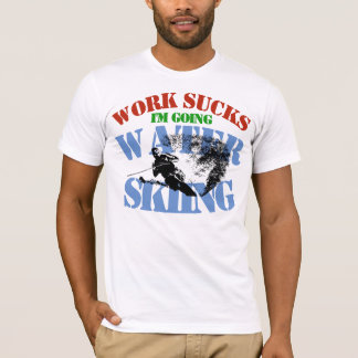 Work Sucks I'm Going Water Skiing Funny Shirt