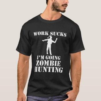 Work Sucks I'm Going Zombie Hunting T-Shirt