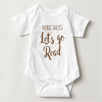 work sucks lets go read! baby bodysuit