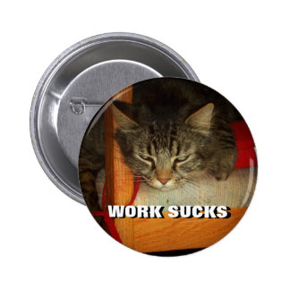 WORK SUCKS Sad Cat Meme 2 Inch Round Button