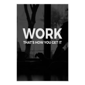 Work - that's how you GET it motivation poster