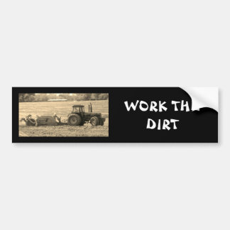 Work the dirt bumpersticker bumper sticker