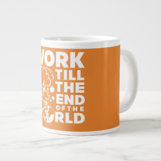 Work Till The End of The World Large Coffee Mug