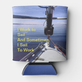 """Work to Sail"" Sail Boat Can Cooler"