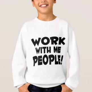 Work With Me People Sweatshirt