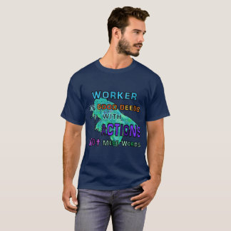 Worker of GOOD DEEDS Quote T-shirt