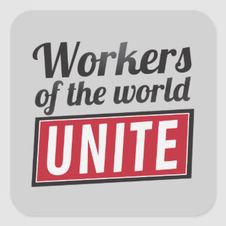 Workers of the world UNITE Square Sticker