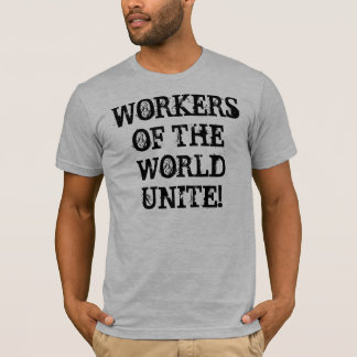 WORKERS OF THE WORLD UNITE! T-Shirt