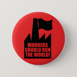 Workers Should Run the World Button